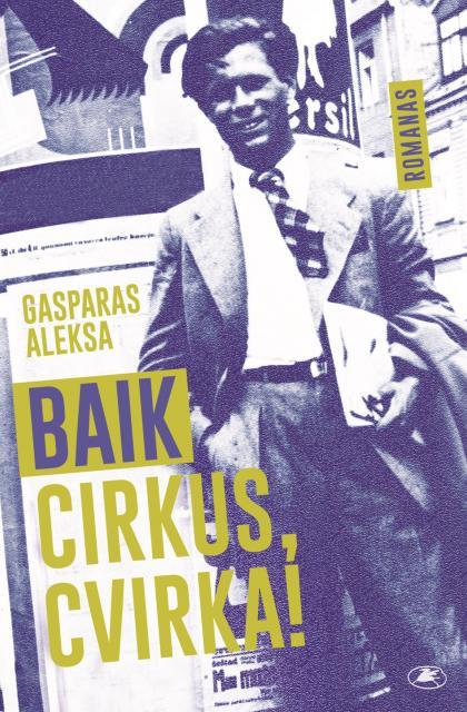 """Gasparas Aleksa """"Baik cirkus, Cvirka!"""""""