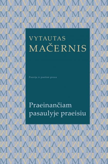"""Vytautas Mačernis """"Praeinančiam pasaulyje praeisiu"""""""