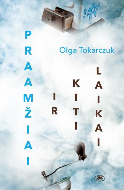"""Olga Tokarczuk """"Praamžiai ir kiti laikai"""""""