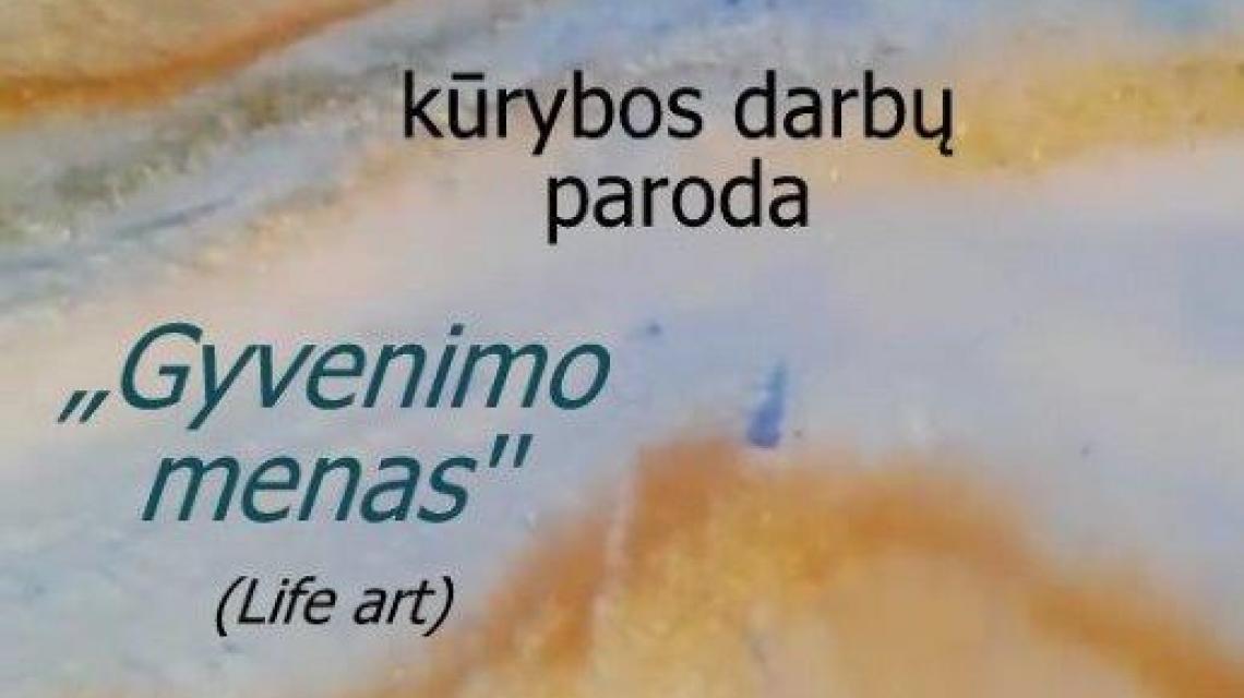 """Kūrybos darbų paroda """"Gyvenimo menas"""""""