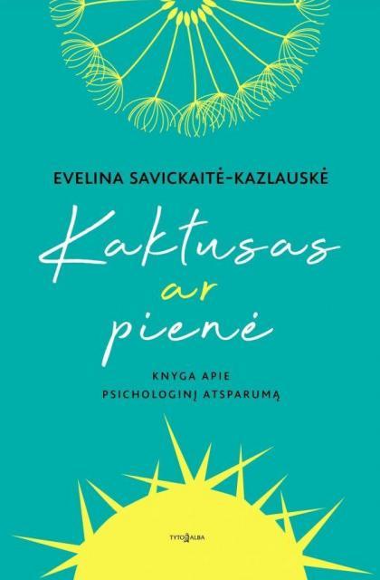 """Evelina Savickaitė-Kazlauskė """"Kaktusas ar pienė"""""""